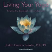Cover image for Living your yoga finding the spiritual in everyday life