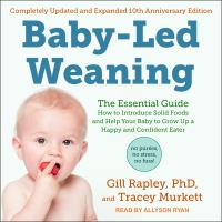 Cover image for Baby-led weaning, completely updated and expanded tenth anniversary edition the essential guide - how to introduce solid foods and help your baby to grow up a happy and confident eater