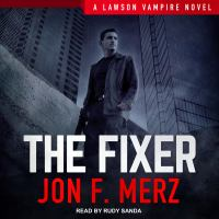 Cover image for The fixer. bk. 1 [sound recording CD] : Lawson vampire series