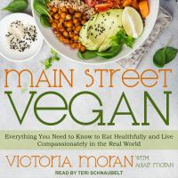 Cover image for Main street vegan everything you need to know to eat healthfully and live compassionately in the real world