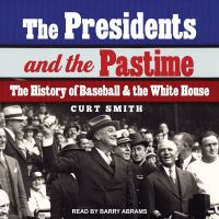 Cover image for The Presidents and the pastime the history of baseball and the White House