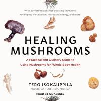 Cover image for Healing mushrooms a practical and culinary guide to using mushrooms for whole body health