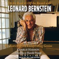 Cover image for On the road and off the record with Leonard Bernstein my years with the exasperating genius