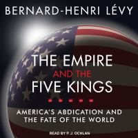 Cover image for The empire and the five kings America's Abdication and the Fate of the World.