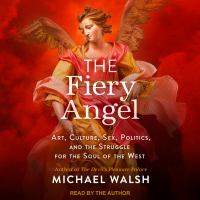 Cover image for The fiery angel art, culture, sex, politics, and the struggle for the soul of the west