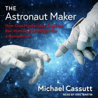 Cover image for The astronaut maker how one mysterious engineer ran human spaceflight for a generation