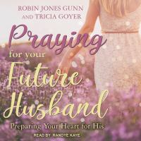 Cover image for Praying for your future husband preparing your heart for his