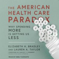 Cover image for The American health care paradox why spending more is getting us less