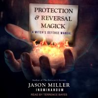Imagen de portada para Protection and reversal magick a witch's defense manual