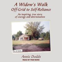 Cover image for A widow's walk off-grid to self-reliance an inspiring, true story of courage and determination