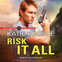 Cover image for Risk it all Rocky mountain bounty hunters series, book 2.