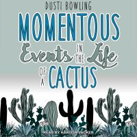 Cover image for Momentous events in the life of a cactus Aven Green Series, Book 2.