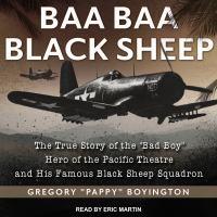 "Imagen de portada para Baa baa black sheep the true story of the ""bad boy"" hero of the Pacific Theatre and his famous black sheep squadron"