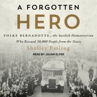 Cover image for A forgotten hero Folke Bernadotte, the Swedish humanitarian who rescued 30,000 people from the Nazis