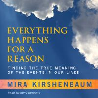 Cover image for Everything happens for a reason finding the true meaning of the events in our lives