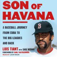 Imagen de portada para Son of Havana a baseball journey from Cuba to the big leagues and back