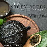 Cover image for The story of tea a cultural history and drinking guide