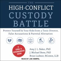 Imagen de portada para The high-conflict custody battle protect yourself and your kids from a toxic divorce, false accusations, and parental alienation