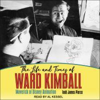 Cover image for The life and times of Ward Kimball Maverick of Disney animation