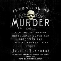 Cover image for The invention of murder how the victorians revelled in death and detection and created modern crime