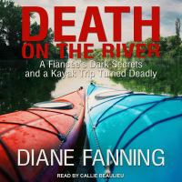Cover image for Death on the river a fiancee's dark secrets and a kayak trip turned deadly
