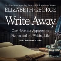 Cover image for Write away one novelist's approach to fiction and the writing life