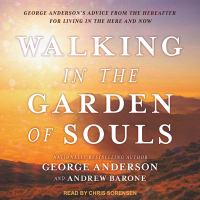 Imagen de portada para Walking in the garden of souls george anderson's advice from the hereafter for living in the here and now