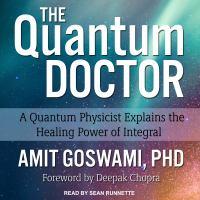 Imagen de portada para The quantum doctor a quantum physicist explains the healing power of integral