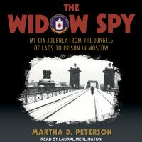 Cover image for The widow spy my cia journey from the jungles of laos to prison in moscow