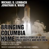 Cover image for Bringing columbia home the untold story of a lost space shuttle and her crew