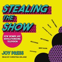 Cover image for Stealing the show how women are revolutionizing television