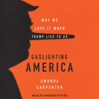 Cover image for Gaslighting America why we love it when trump lies to us