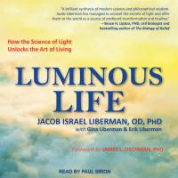 Cover image for Luminous life how the science of light unlocks the art of living