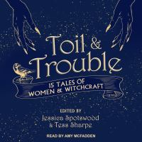 Cover image for Toil & trouble 15 tales of women & witchcraft.