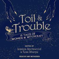 Imagen de portada para Toil & trouble 15 tales of women & witchcraft.