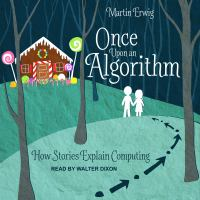Cover image for Once upon an algorithm how stories explain computing