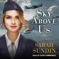 Cover image for The sky above us Sunrise at Normandy Series, Book 2.