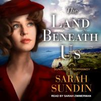 Cover image for The land beneath us Sunrise at normandy series, book 3.