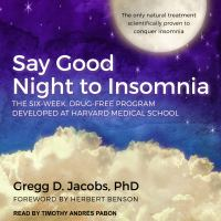 Cover image for Say good night to insomnia the six-week, drug-free program developed at harvard medical school