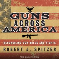 Cover image for Guns across America reconciling gun rules and rights