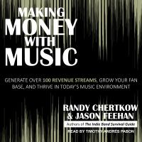 Cover image for Making money with music generate over 100 revenue streams, grow your fan base, and thrive in today's music environment