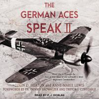 Cover image for The German aces speak II World War II through the eyes of four more of the Luftwaffe's most important commanders