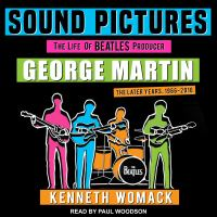 Cover image for Sound pictures the life of Beatles producer George Martin, the later years, 1966-2016