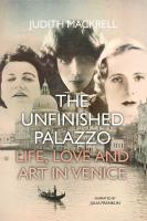 Cover image for The unfinished palazzo the story of three women who seduced and beguiled Venice--Luisa Casati, Doris Castlerosse, and Peggy Guggenheim