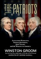Imagen de portada para The patriots Alexander hamilton, thomas jefferson, john adams, and the making of america.