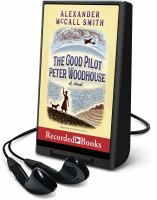 Cover image for The good pilot Peter Woodhouse [Playaway] : a novel