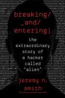 """Cover image for Breaking and entering the extraordinary story of a hacker called """"Alien"""""""