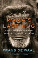 Cover image for Mama's last hug [sound recording CD] : animal emotions and what they tell us about ourselves