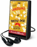 Cover image for The undoing of Thistle Tate [Playaway]