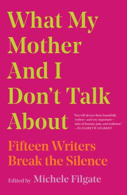 Imagen de portada para What my mother and I don't talk about : Fifteen writers break the silence